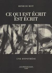 Henri Du Buit - Ce qui est écrit est écrit - Une hypothèse.