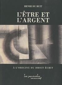 Henri Du Buit - L'être et l'argent - A l'origine du droit écrit.