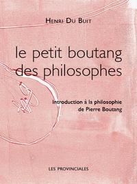 Henri Du Buit - Le petit Boutang des philosophes - Introduction à la philosophie de Pierre Boutang.