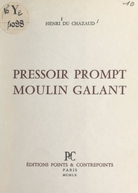 Henri du Chazaud - Pressoir prompt, moulin galant.
