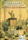 Henri Dubief et Jacques Poujol - La France protestante - Histoire et lieux de mémoire.