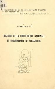 Henri Dubled - Histoire de la Bibliothèque nationale et universitaire de Strasbourg - Extrait du Bulletin de la Société académique du Bas-Rhin, 1959-1963.
