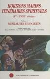 Henri Dubois et Jean-Claude Hocquet - Horizons marins, itinéraires spirituels (Ve-XVIIIe siècles) - Volume 1, Mentalités et sociétés.