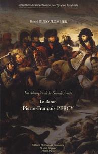 Henri Ducoulombier - Le baron P.-F. Percy - Un chirurgien de la Grande Armée.