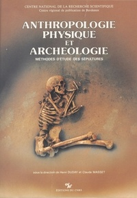 Henri Duday et Claude Masset - Anthropologie physique et archéologie : méthodes d'étude des sépultures.