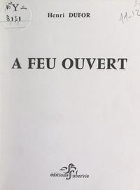 Henri Dufor - À feu ouvert.