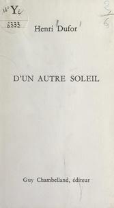 Henri Dufor - D'un autre soleil.