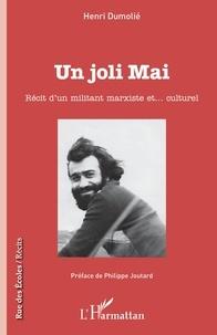 Henri Dumolié - Un joli mai - Récit d'un militant marxiste et... culturel.