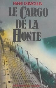 Henri Dumoulin - Le cargo de la honte.