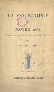 Henri Dupin - La courtoisie au Moyen Âge - D'après les textes du XIIe et du XIIIe siècle.