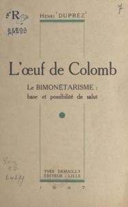 Henri Duprez - L'œuf de Colomb - Le bimonétarisme, base et possibilité de salut.