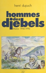 Henri Dupuch - Hommes des djebels : Maroc, 1940-1990.