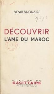 Henri Duquaire et Charles Murat - Découvrir l'âme du Maroc.