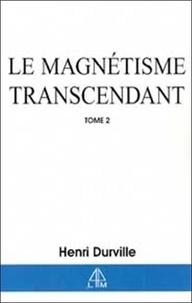 Henri Durville - Le magnétisme transcendant - Tome 2 Le pouvoir thaumaturgique royal.