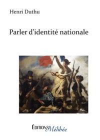 Henri Duthu - Parler d'identité nationale.