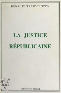 Henri Dutrait-Crozon - La Justice républicaine.