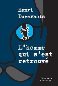 Henri Duvernois - L'homme qui s'est retrouvé.
