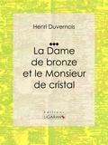 Henri Duvernois et  Ligaran - La Dame de bronze et le Monsieur de cristal - Pièce de théâtre.