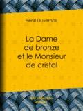 Henri Duvernois - La Dame de bronze et le Monsieur de cristal.