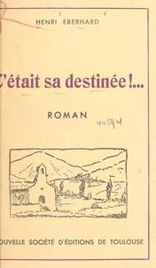Henri Eberhard - C'était sa destinée !....