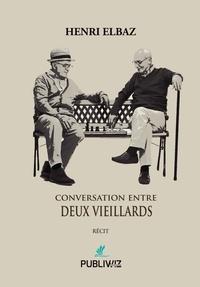 Henri Elbaz - Conversations entre deux vieillards.