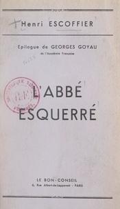 Henri Escoffier et Georges Goyau - L'abbé Esquerré, fondateur du Bon-Conseil.
