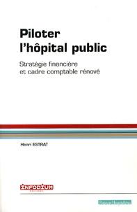 Henri Estrat - Piloter l'hôpital public - Stratégie financière et cadre comptable rénové.