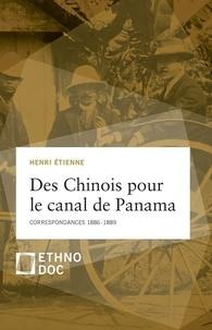 Henri Etienne - Des Chinois pour le canal de Panama - Correspondances 1886-1889.