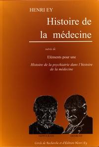 Henri Ey - Histoire de la médecine suivie de Eléments pour une Histoire de la psychiatrie dans l'histoire de la médecine.