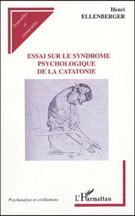 Henri-F Ellenberger - Essai sur le syndrome psychologique de la catatonie.