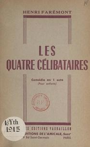 Henri Faremont - Les quatre célibataires - Comédie en 1 acte, pour enfants.