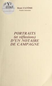 Henri Fatôme - Portraits (et réflexions) d'un notaire de campagne.