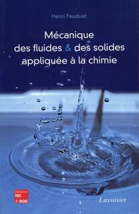 Henri Fauduet - Mécanique des fluides et des solides appliquée à la chimie.