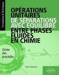 Henri Fauduet - Opérations unitaires de séparations avec équilibre entre phases fluides en chimie - Génie des procédés.