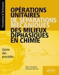 Henri Fauduet et Johanne Bonnin - Opérations unitaires de séparations mécaniques des milieux diphasiques en chimie - Génie des procédés.