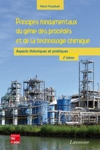 Henri Fauduet - Principes fondamentaux du génie des procédés et de la technologie chimique - Aspects théoriques et pratiques.