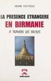 Henri Fauville - La présence étrangère en Birmanie - À travers les siècles.