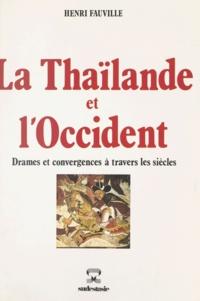 Henri Fauville - La Thaïlande et l'Occident - Drames et convergences à travers les siècles.