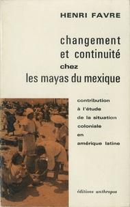 Henri Favre - Changement et continuité chez les Mayas du Mexique - Contribution à l'étude de la situation coloniale en Amérique latine.