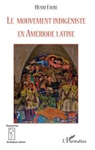 Henri Favre - Le mouvement indigéniste en Amérique latine.