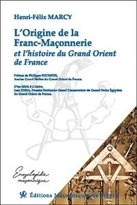 Téléchargez des livres pdf gratuits L'origine de la franc-maçonnerie et l'histoire du Grand Orient de France