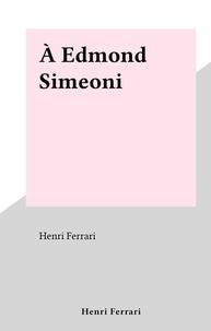 Henri Ferrari - À Edmond Simeoni.