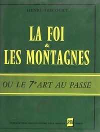 Henri Fescourt - La foi et les montagnes - Ou Le septième art au passé.