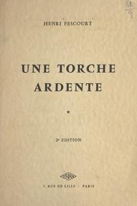 Henri Fescourt - Une torche ardente - Suivi de Les oies.