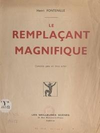 Henri Fontenille - Le remplaçant magnifique - Comédie gaie en trois actes.