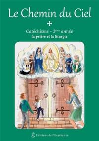 Henri Forestier et  Soeur Marie-Madeleine - Le Chemin du Ciel - Catéchisme 3e année - La prière et la liturgie.