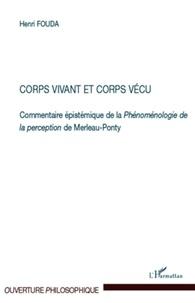 Henri Fouda - Corps vivant et corps vécu - Commentaire épistémique de la Phénoménologie de la perception de Merleau-Ponty.