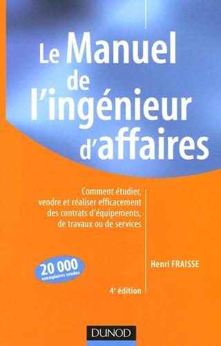 Henri Fraisse - Le Manuel de l'ingénieur d'affaires - Comment étudier, vendre et réaliser efficacement des contrats d'équipements, de travaux ou de services.