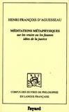Henri-François d' Aguesseau - Méditations métaphysiques - Sur les vraies ou les fausses idées de la justice.