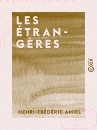 Henri-Frédéric Amiel - Les Étrangères - Poésies traduites de diverses littératures.